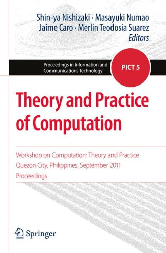 Theory and Practice of Computation: Workshop on Computation: Theory and Practice, Quezon City, Philippines, September 2011, Proceedings (Proceedings in Information and Communications Technology)