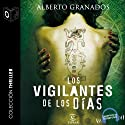 Los vigilantes de los días [The Days' Watchmen] (       UNABRIDGED) by Alberto Granados Narrated by Emilio Villa, Sonolibro