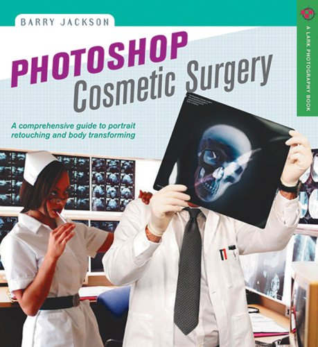 Photoshop Cosmetic Surgery: A Comprehensive Guide to Portrait Retouching and Body Transforming (A Lark Photography Book)