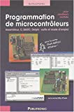 Programmation de microtrleurs pour amateur motiv : Assembleur, C, Basic, Delphi : outils et mode d'emploi