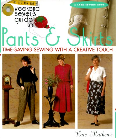 The Weekend Sewer's Guide to Pants & Skirts: Time-Saving Sewing with a Creative Touch