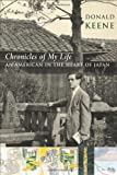 Chronicles Chronicles of My Life: An American in the Heart of Japan (0231144407) by Keene, Donald