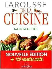 larousse de la cuisine 1600 recettes laure flavigny 9782035602008 books