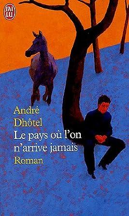 André Dhôtel - Le pays où l'on n'arrive jamais