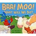Baa, Moo, What Will We Do?