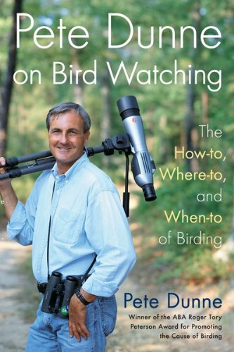 Pete Dunne On Bird Watching: The How-To, Where-To, And When-To Of Birding