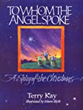 To Whom the Angel Spoke: A Story of the Christmas (1561450340) by Kay, Terry