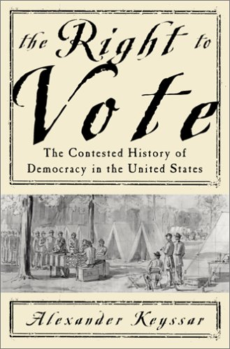 The Right To Vote The Contested History Of Democracy In The United States
