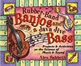 img - for Rubber-Band Banjos and a Java Jive Bass: Projects and Activities on the Science of Music and Sound   [RUBBER BAND BANJOS & JAVA JIVE] [Paperback] book / textbook / text book