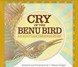 Cry of the Benu Bird: An Egyptian Creation Story (0395735734) by Greger, C. Shana