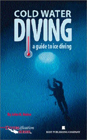 Cold Water Diving: A Guide to Ice Diving (Diversification Series)