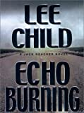 Echo Burning (Jack Reacher, No. 5) (0399147268) by Child, Lee