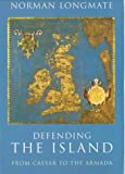 Defending the Island: From Caesar to the Armada (0712667113) by Longmate, Norman