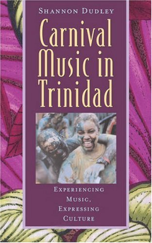Carnival Music in Trinidad: Experiencing Music,...