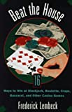 Beat The House: Sixteen Ways to Win at Blackjack, Roulette, Craps, Baccaratand Other Table Games