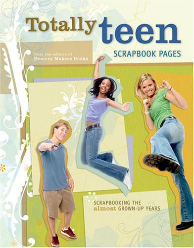 Totally Teen Scrapbook Pages: Scrapbooking the Almost Grown-Up Years (Memory Makers)