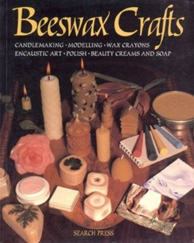 Beeswax Crafts, Candlemaking, Modelling, Beauty Creams, Soaps and Polishes, Encaustic Art, Wax Crayo