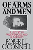 Book cover for Of Arms and Men: A History of War, Weapons, and Aggression