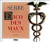 echange, troc Claude Serre, Philippe Soulas - Le dico des maux, tome 1 : Traitements et remèdes