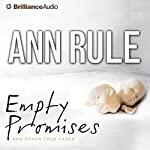 Empty Promises and Other True Cases: Ann Rule's Crime Files, Book 7 | Ann Rule