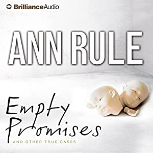 Empty Promises and Other True Cases: Ann Rule's Crime Files, Book 7 | [Ann Rule]