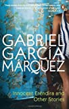 Innocent Erendira and Other Stories (International Writers) (0140157522) by Garcia Marquez, Gabriel