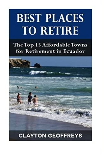 Best Places to Retire: The Top 15 Affordable Towns for Retirement in Ecuador (Retirement Books)