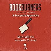 Bookburners: Episode 4: A Sorcerer's Apprentice | Mur Lafferty, Max Gladstone, Brian Francis Slattery, Margaret Dunlap