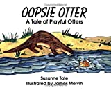 Oopsie Otter: A Tale of Playful Otters (No. 19 in Suzanne Tates Nature Series) (Number 19 of Suzanne Tates nature series)