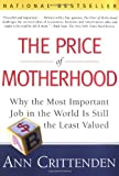 The Price of Motherhood: Why the Most Important Job in the World Is Still the Least Valued (0805066195) by Crittenden, Ann