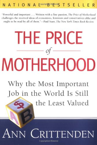 The Price of Motherhood: Why the Most Important Job in...