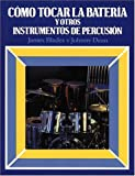 img - for Como tocar la bateria y otros instrumentos de percusion book / textbook / text book