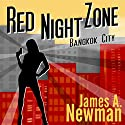 Red Night Zone: Bangkok City (       UNABRIDGED) by James Newman Narrated by Nicholas Patrella