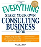img - for The Everything Start Your Own Consulting Business Book: Expert, step-by-step advice for a successful and profitable career Original edition by Ramsey, Dan (2009) Paperback book / textbook / text book