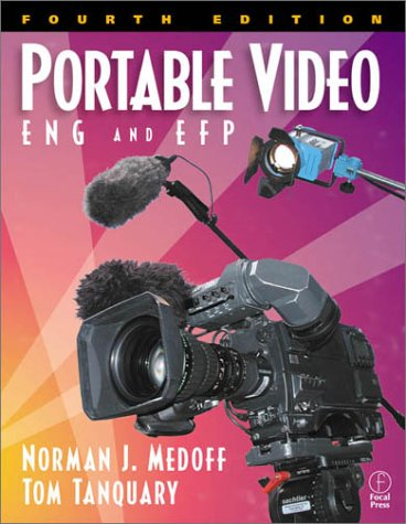 Portable Video, Fourth Edition: ENG & EFP