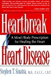 Heartbreak and Heart Disease: A Mind/Body Prescription for Healing the Heart