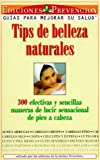 Tips de Belleza Naturales (Natural Beauty Tips): 300 efectivas y sencillas maneras de lucir sensacional de pies a cabeza (300 Effective and Simple ...