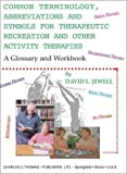 Common Terminology, Abbreviations and Symbols for Therapeutic Recreation and Other Activity Therapies: A Glossary and Workbook