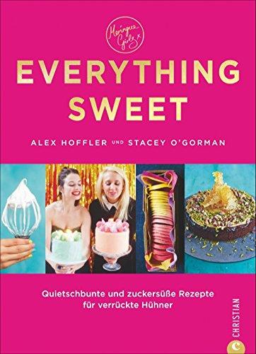 Backbuch Torten: Quietschbunte und zuckersüße Rezepte für verrückte Hühner. Everything Sweet verrät Rezepte für Cookies, Cupcakes & Co., die Spaß machen. Kreatives Backen für Naschkatzen und Angeber.