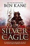 Ben Kane The Silver Eagle: (The Forgotten Legion Chronicles No. 2)