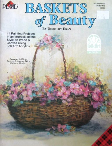 Baskets of Beauty - 14 Painting Projects In An Impressionistic Style On Wood & Canvas Using FolkArt Acrylics (Impressionistic Painting compare prices)