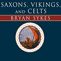Saxons, Vikings, and Celts: The Genetic Roots of Britain and Ireland (       UNABRIDGED) by Bryan Sykes Narrated by Dick Hill