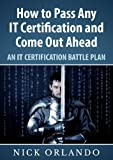 How to Pass Any IT Certification and Come Out Ahead
