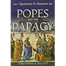 101 Questions & Answers on Popes and the Papacy (Responses to 101 Questions)