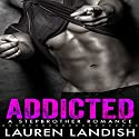 Addicted: A Bad Boy Stepbrother Romance Audiobook by Lauren Landish Narrated by Daniel Galvez II