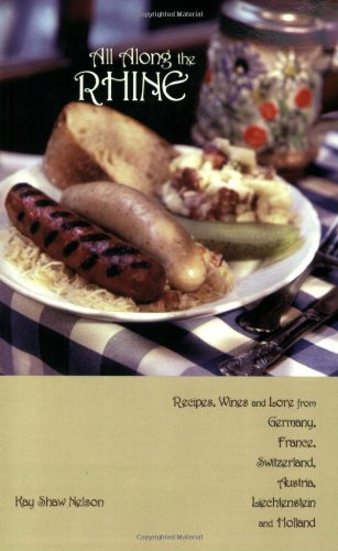 All Along the Rhine: Recipes, Wines and Lore from Germany, France, Switzerland, Austria, Liechtenstein and Holland