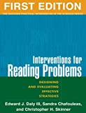 img - for Interventions for Reading Problems, First Edition: Designing and Evaluating Effective Strategies (Guilford Practical Intervention in Schools) by Edward J. Daly III PhD (2004-11-11) book / textbook / text book