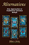 img - for Alternatives: New Approaches to Traditional Christian Beliefs book / textbook / text book
