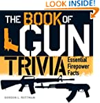 The Book of Gun Trivia: Essential Fir...