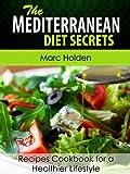 Mediterranean Diet Secrets - Recipes Cookbook for a Healthier Lifestyle